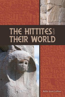 The Hittites and Their World - Collins, Billie Jean