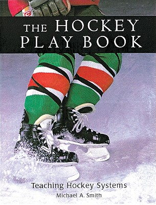 The Hockey Play Book: Teaching Hockey Systems - Smith, Michael A
