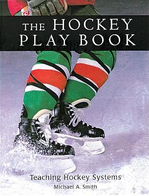 The Hockey Play Book: Teaching Hockey Systems - Smith, Michael