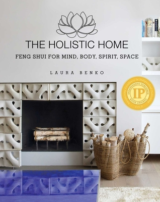 The Holistic Home: Feng Shui for Mind, Body, Spirit, Space - Benko, Laura