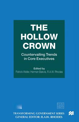 The Hollow Crown: Countervailing Trends in Core Executives - Bakvis, Herman (Editor), and Rhodes, R.A.W. (Editor), and Weller, Patrick (Editor)