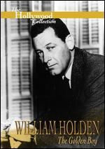 The Hollywood Collection: William Holden - The Golden Boy -