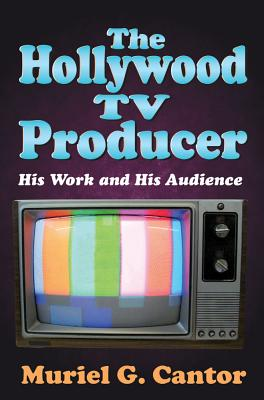 The Hollywood TV Producer: His Work and His Audience - Cantor, Muriel G