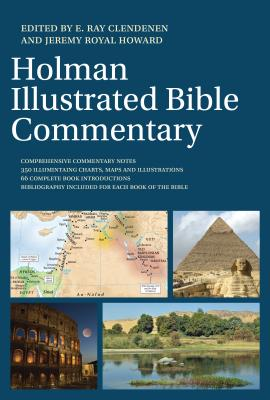The Holman Illustrated Bible Commentary - Clendenen, E Ray, Dr. (Editor), and Howard, Jeremy Royal, Mr. (Editor)