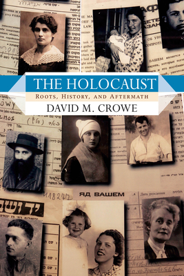 The Holocaust: Roots, History, and Aftermath - Crowe, David M.