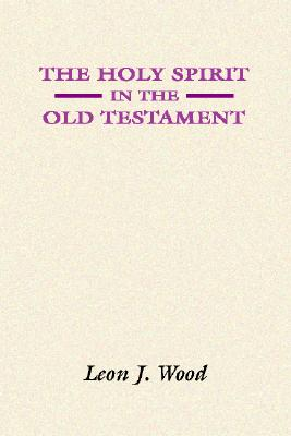 The Holy Spirit in the Old Testament - Wood, Leon J