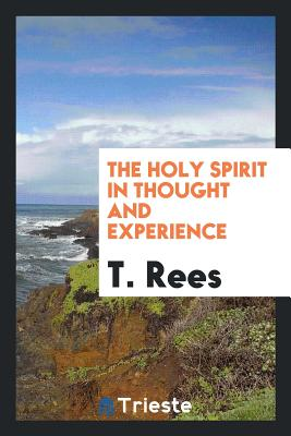The Holy Spirit in Thought and Experience - Rees, T