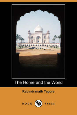 The Home and the World (Dodo Press) - Tagore, Rabindranath, and Tagore, Surendranath (Translated by)