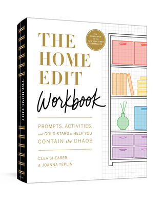 The Home Edit Workbook: Prompts, Activities, and Gold Stars to Help You Contain the Chaos - Shearer, Clea, and Teplin, Joanna