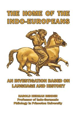 The Home of the Indo-Europeans - Bender, Harold Herman