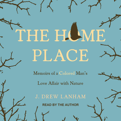 The Home Place: Memoirs of a Colored Man's Love Affair with Nature - Lanham, J Drew (Narrator)