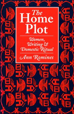 The Home Plot: Women, Writing, & Domestic Ritual - Romines, Ann