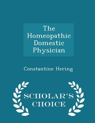 The Homeopathic Domestic Physician - Scholar's Choice Edition - Hering, Constantine