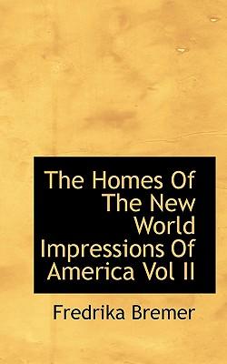 The Homes of the New World Impressions of America Vol II - Bremer, Fredrika