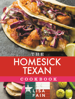 The Homesick Texan Cookbook - Fain, Lisa