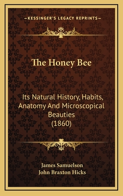 The Honey Bee: Its Natural History, Habits, Anatomy and Microscopical Beauties (1860) - Samuelson, James, and Hicks, John Braxton
