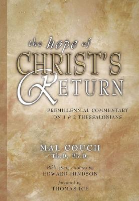 The Hope of Christ's Return: A Premillennial Commentary on 1, 2 Thessalonians - Couch, Mal, Dr.