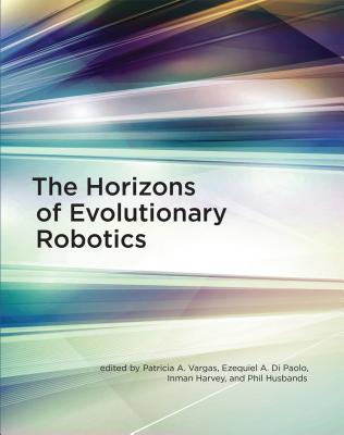 The Horizons of Evolutionary Robotics - Vargas, Patricia A (Editor), and Paolo, Ezequiel A Di (Contributions by), and Harvey, Inman (Contributions by)