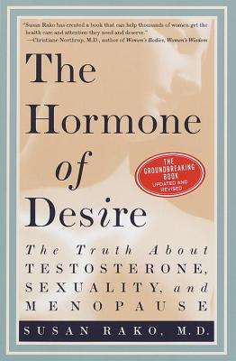 The Hormone of Desire: The Truth about Testosterone, Sexuality, and Menopause - Rako, Susan, M.D.