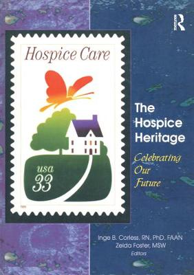 The Hospice Heritage: Celebrating Our Future - Corless, Inge B, PhD, RN, Faan