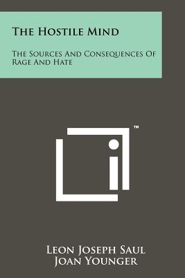 The Hostile Mind: The Sources and Consequences of Rage and Hate - Saul, Leon Joseph, and Younger, Joan (Editor)