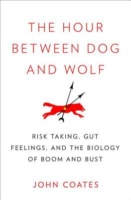 The Hour Between Dog and Wolf: Risk Taking, Gut Feelings and the Biology of Boom and Bust - Coates, John, Professor