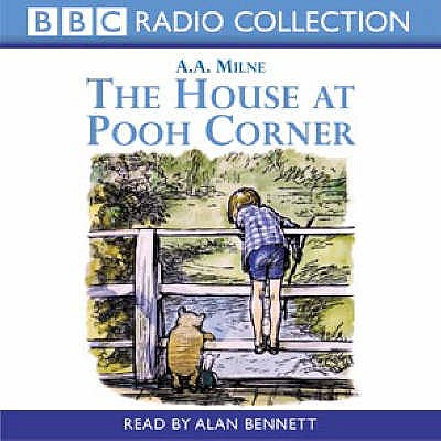 The House At Pooh Corner - Milne, A. A., and Bennett, Alan (Read by)
