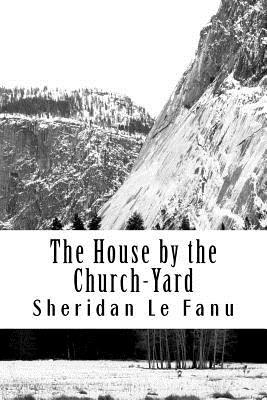 The House by the Church-Yard - Sheridan Le Fanu