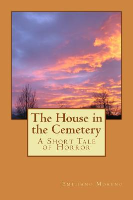 The House in the Cemetery: A Short Tale of Horror - Moreno, Emiliano D