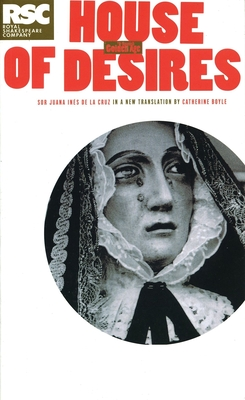 The House of Desires - Cruz, Sor Juana Ines de La, and Boyle, Catherine (Translated by)
