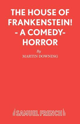 The House of Frankenstein! - Downing, Martin