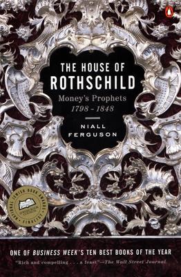 The House of Rothschild: Volume 1: Money's Prophets: 1798-1848 - Ferguson, Niall