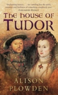 The House of Tudor - Plowden, Alison