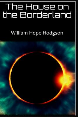 The House on the Borderland - Hodgson, William Hope