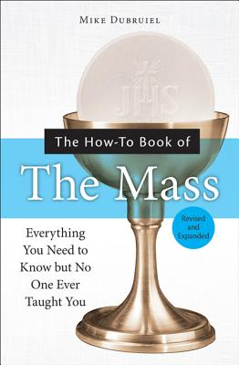 The How-To Book of the Mass: Everything You Need to Know But No One Ever Taught You - Dubruiel, Michael