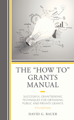 """The """"how To"""" Grants Manual: Successful Grantseeking Techniques for Obtaining Public and Private Grants - Bauer, David G"""