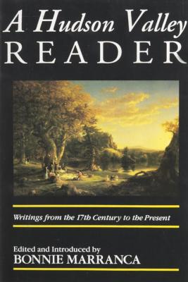 The Hudson Valley Reader: Writings from the 17th Century to the Present - Marranca, Bonnie, Ms. (Editor)