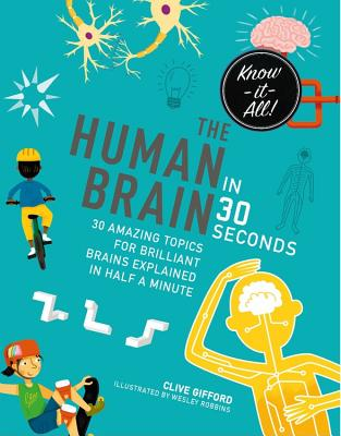 The Human Brain in 30 Seconds: 30 Amazing Topics for Brilliant Brains Explained in Half a Minute - Gifford, Clive