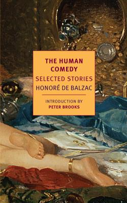 The Human Comedy: Selected Stories - De Balzac, Honore, and Brooks, Peter (Editor), and Asher, Linda (Translated by)