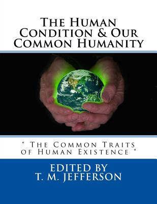 The Human Condition & Our Common Humanity: The Common Traits of Human Existence - Jefferson, Edited by T M