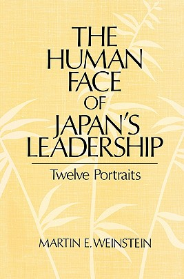 The Human Face of Japan's Leadership: Twelve Portraits - Weinstein, Martin E