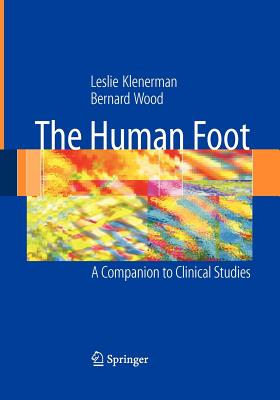 The Human Foot: A Companion to Clinical Studies - Klenerman, Leslie, and Griffin, N.L. (Contributions by), and Wood, Bernard