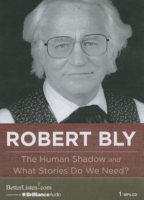 The Human Shadow and What Stories Do We Need? - Bly, Robert (Read by)