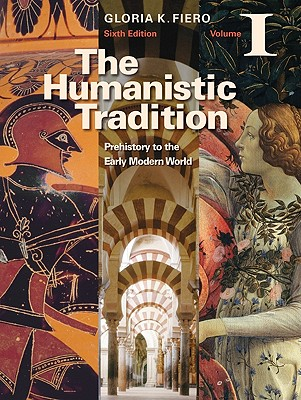 The Humanistic Tradition Volume I: Prehistory to the Early Modern World - Fiero, Gloria