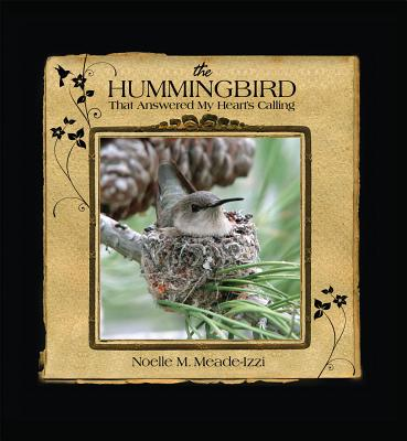 The Hummingbird That Answered My Heart's Calling - Meade-Izzi, Noelle M