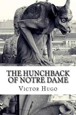 The Hunchback of Notre Dame - Hugo, Victor, and F Hapgood, Isabel (Translated by)