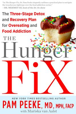 The Hunger Fix: The Three-Stage Detox and Recovery Plan for Overeating and Food Addiction - Peeke, Pamela, Dr., M.D., and Van Aalst, Mariska