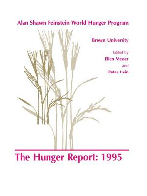 The Hunger Report 1995: The Alan Shawn Feinstein World Hunger Program, Brown University, Providence, Rhode Island - Messer, E. (Editor)
