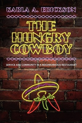 The Hungry Cowboy: Service and Community in a Neighborhood Restaurant - Erickson, Karla a