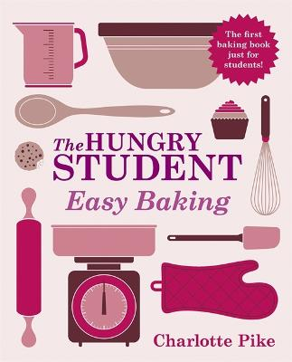 The Hungry Student Easy Baking - Pike, Charlotte